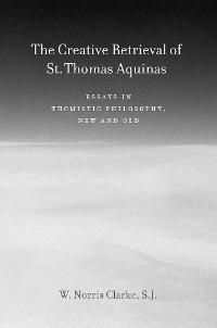 Cover The Creative Retrieval of Saint Thomas Aquinas