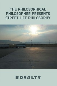 Cover The Philosophical Philosopher  				                                              Presents                                                         Street Life Philosophy