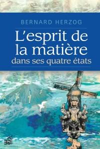 Cover L'esprit de la matiere dans ses quatre etats