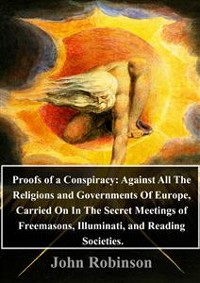 Cover Proofs of a Conspiracy: Against All The Religions and Governments Of Europe, Carried On In The Secret Meetings of Freemasons, Illuminati, and Reading Societies.