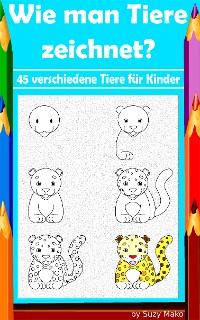 Cover Wie man Tiere zeichnet? 45 verschiedene Tiere für Kinder