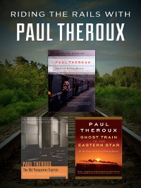 Cover Riding the Rails with Paul Theroux