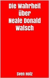 Cover Die Wahrheit über Neale Donald Walsch