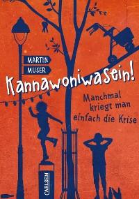 Cover Kannawoniwasein! Manchmal kriegt man einfach die Krise