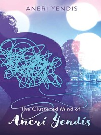 Cover The Cluttered Mind of Aneri Yendis