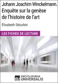 Cover Johann Joachim Winckelmann. Enquête sur la genèse de l'histoire de l'art d'Élisabeth Décultot