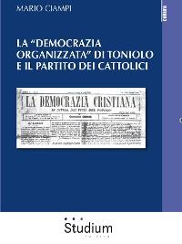 """Cover La """"democrazia organizzata"""" di Toniolo e il partito dei cattolici"""