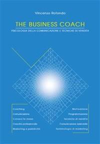 Cover The Business Coach - Psicologia della comunicazione e tecniche di vendita