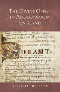 Cover The Divine Office in Anglo-Saxon England, 597-c.1000