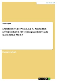Cover Empirische Untersuchung zu relevanten Erfolgsfaktoren für Sharing Economy. Eine quantitative Studie