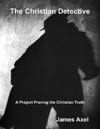 Cover The Christian Detective: A Project Proving the Christian Truth