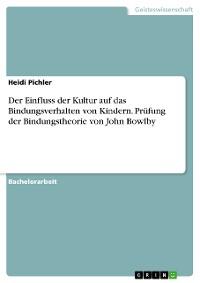 Cover Der Einfluss der Kultur auf das Bindungsverhalten von Kindern. Prüfung der Bindungstheorie von John Bowlby