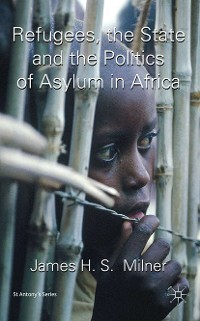 Cover Refugees, the State and the Politics of Asylum in Africa