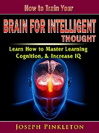 Cover How to Train Your Brain for Intelligent Thought