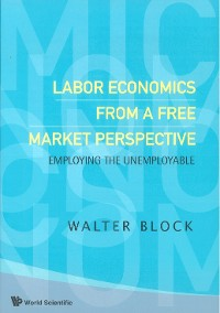Cover Labor Economics From A Free Market Perspective: Employing The Unemployable