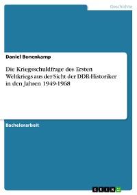 Cover Die Kriegsschuldfrage des Ersten Weltkriegs aus der Sicht der DDR-Historiker in den Jahren 1949-1968