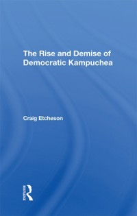 Cover Rise And Demise Of Democratic Kampuchea