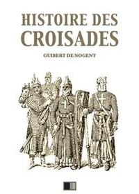 Cover Histoire des Croisades (Édition intégrale - Huit Livres)