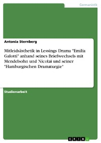 """Cover Mitleidsästhetik in Lessings Drama """"Emilia Galotti"""" anhand seines Briefwechsels mit Mendelsohn und Nicolai und seiner """"Hamburgischen Dramaturgie"""""""