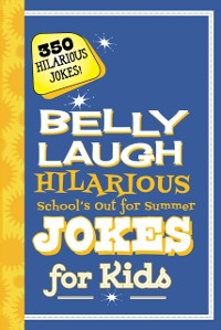 Cover Belly Laugh Hilarious School's Out for Summer Jokes for Kids