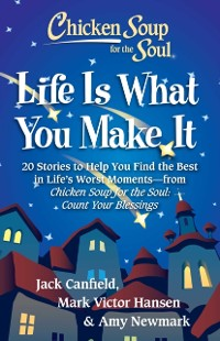 Cover Chicken Soup for the Soul: Life Is What You Make It