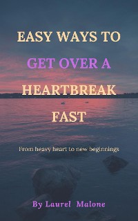Cover Easy Ways to Get Over a Heartbreak Fast