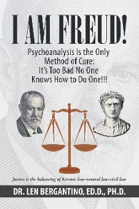Cover I Am Freud! Psychoanalysis Is the Only Method of Cure: It's Too Bad No One Knows How to Do One!!!