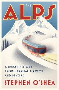 Cover The Alps: A Human History from Hannibal to Heidi and Beyond