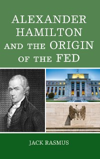 Cover Alexander Hamilton and the Origins of the Fed