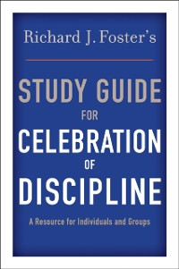 Cover Richard J. Foster's Study Guide for &quote;Celebration of Discipline&quote;