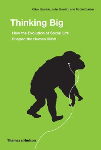 Cover Thinking Big: How the Evolution of Social Life Shaped the Human Mind