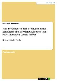 Cover Vom Produzenten zum Lösungsanbieter. Reifegrade und Entwicklungsstufen von produzierenden Unternehmen