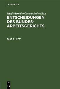 Cover Entscheidungen des Bundesarbeitsgerichts. Band 3, Heft 1