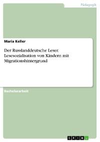 Cover Der Russlanddeutsche Leser. Lesesozialisation von Kindern mit Migrationshintergrund