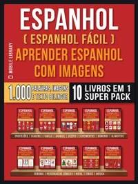 Cover Espanhol ( Espanhol Fácil ) Aprender Espanhol Com Imagens (Super Pack 10 livros em 1)