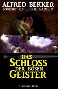 Cover Alfred Bekker schreibt als Leslie Garber: Das Schloss der bösen Geister