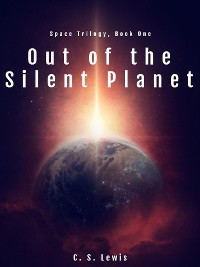 Cover Out of the Silent Planet: (Space Trilogy, Book One) (The Space Trilogy 1)
