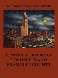 Cover Centennial History of Columbus and Franklin County