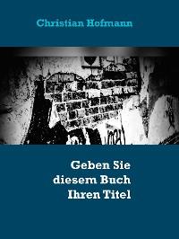 Cover Geben Sie diesem Buch Ihren Titel - Ihr Autor