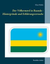 Cover Der Völkermord in Ruanda - Hintergründe und Erklärungsversuche