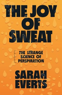 Cover The Joy of Sweat: The Strange Science of Perspiration