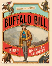 Cover Buffalo Bill and the Birth of American Celebrity