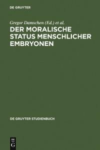 Cover Der moralische Status menschlicher Embryonen