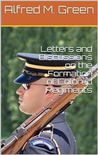 Cover Letters and Discussions on the Formation of Colored Regiments, / and the Duty of the Colored People in Regard to the Great Slaveholders' / Rebellion, in the United States of America
