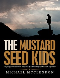Cover The Mustard Seed Kids: Praying for Rainbows: Inspired by the Family of Jackie Carpenter