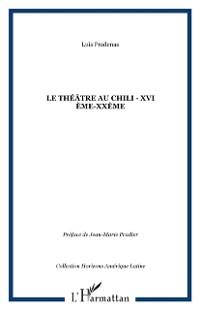 Cover LE THEATRE AU CHILI - XVI eme-XXeme