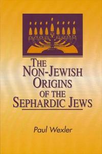 Cover Non-Jewish Origins of the Sephardic Jews, The
