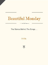 Cover Beautiful Monday - The Stories Behind The Songs
