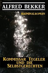Cover Kommissar Tegeler und die Selbstgerechten: Kriminalroman