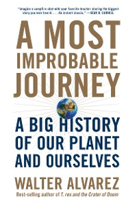 Cover A Most Improbable Journey: A Big History of Our Planet and Ourselves